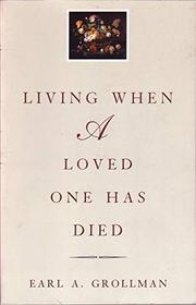 LIVING-WHEN A LOVED ONE HAS DIED by Earl A. Grollman