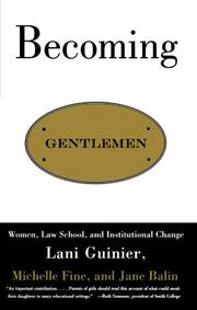 """BECOMING GENTLEMEN: Women, Law School and Institutional Change"" by Lani; Michelle Fine & Jane Balin Guinier"