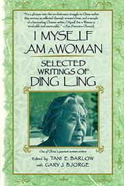 I MYSELF AM A WOMAN: Selected Writings of Ding Ling by Ding Ling