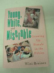 YOUNG, WHITE, AND MISERABLE by Wini Breines