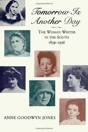 TOMORROW IS ANOTHER DAY: The Woman Writer in the South, 1859-1936 by Anne Goodwyn Jones