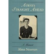ALWAYS STRAIGHT AHEAD by Alma Neuman