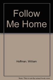 FOLLOW ME HOME by William Hoffman