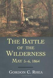 """THE BATTLE OF THE WILDERNESS, MAY 5-6, 1864"" by Gordon C. Rhea"