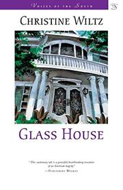 GLASS HOUSE by Christine Wiltz