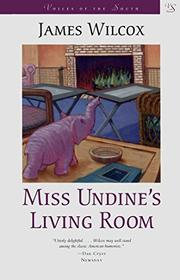 MISS UNDINE'S LIVING ROOM by James Wilcox