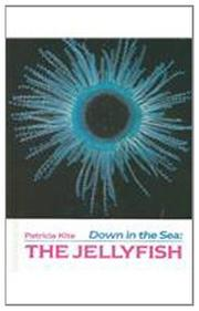 DOWN IN THE SEA: THE JELLYFISH by Patricia Kite