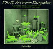 FOCUS: FOUR WOMEN PHOTOGRAPHERS by Sylvia Wolf