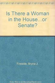 IS THERE A WOMAN IN THE HOUSE...OR SENATE? by Bryna J. Fireside