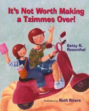 IT'S NOT WORTH MAKING A TZIMMES OVER! by Betsy R. Rosenthal