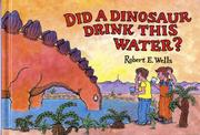 DID A DINOSAUR DRINK THIS WATER? by Robert E. Wells