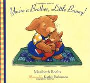 YOU'RE A BROTHER, LITTLE BUNNY! by Maribeth Boelts