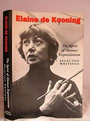ELAINE DE KOONING: THE SPIRIT OF ABSTRACT EXPRESSIONISM by Elaine de Kooning