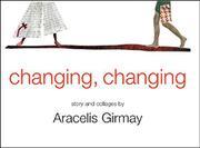 CHANGING, CHANGING by Aracelis Girmay