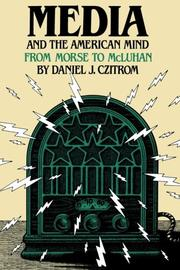 MEDIA AND THE AMERICAN MIND: From Morse to McLuhan by Daniel J. Czitrom