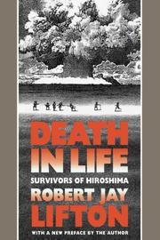 DEATH IN LIFE: Survivors of Hiroshima by Robert Lifton