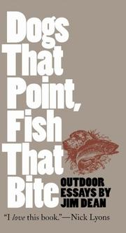 """""""DOGS THAT POINT, FISH THAT BITE: Outdoor Essays"""" by Jim Dean"""