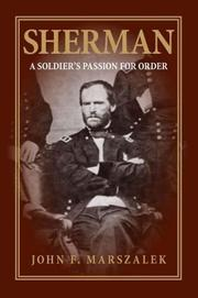 SHERMAN: A Soldier's Passion for Order by John F. Marszalek