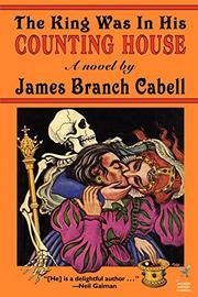 THE KING WAS IN HIS COUNTING HOUSE by Branch Cabell