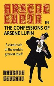 THE CONFESSIONS OF ARSENE LUPIN by Maurice Leblanc
