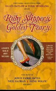 """""""RUBY SLIPPERS, GOLDEN TEARS"""" by Ellen & Terri Windling--Eds. Datlow"""
