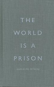 THE WORLD IS A PRISON by Guglielmo Petroni
