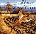 THE UPLAND BIRD ART OF MAYNARD REECE by Maynard Reece