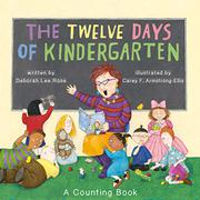 THE TWELVE DAYS OF KINDERGARTEN by Deborah Lee Rose
