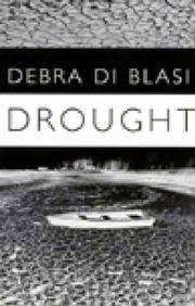 DROUGHT by Debra Di Blasi