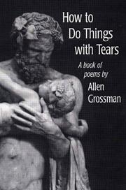 HOW TO DO THINGS WITH TEARS by Allen Grossman