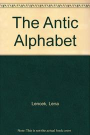 THE ANTIC ALPHABET by Lena Lencek