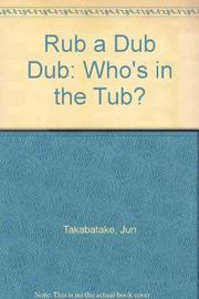 RUB-A-DUB-DUB, WHO'S IN THE TUB? by Jun Takabatake