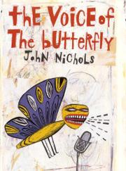 THE VOICE OF THE BUTTERFLY by John Nichols