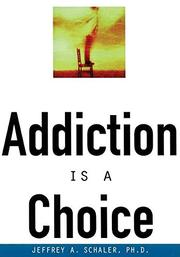 ADDICTION IS A CHOICE by Jeffrey Schaler