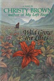 WILD GROW THE LILIES by Christy Brown
