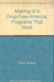 THE MAKING OF A DRUG-FREE AMERICA by Mathea Falco