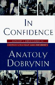 IN CONFIDENCE by Anatoly Dobrynin