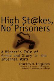HIGH STAKES, NO PRISONERS by Charles H. Ferguson