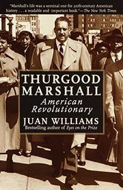THURGOOD MARSHALL: American Revolutionary by Juan Williams