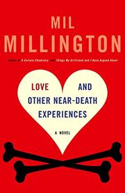 LOVE AND OTHER NEAR-DEATH EXPERIENCES by Mil Millington