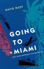 GOING TO MIAMI: Exiles, Tourists, and Refugees in the New America by David Rieff