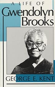 A LIFE OF GWENDOLYN BROOKS by George E. Kent