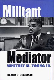 MILITANT MEDIATOR by Dennis C. Dickerson