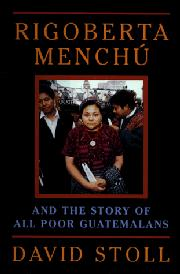 RIGOBERTA MENCHU AND THE STORY OF ALL POOR GUATEMALANS by David Stoll