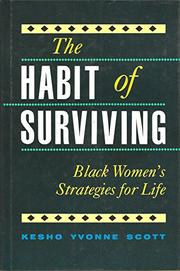 THE HABIT OF SURVIVING by Kesho Yvonne Scott