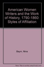 AMERICAN WOMEN WRITERS AND THE WORK OF HISTORY, 1790-1860 by Nina Baym