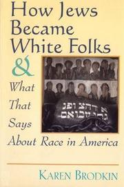 HOW JEWS BECAME WHITE FOLKS AND WHAT THAT SAYS ABOUT RACE IN AMERICA by Karen Brodkin