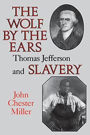 THE WOLF BY THE EARS: Thomas Jefferson and Slavery by John Chester Miller