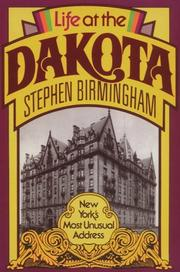 LIFE AT THE DAKOTA: New York's Most Unusual Address by Stephen Birmingham