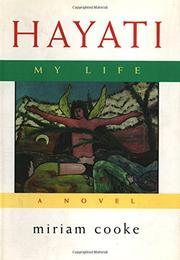 HAYATI, MY LIFE by Miriam Cooke